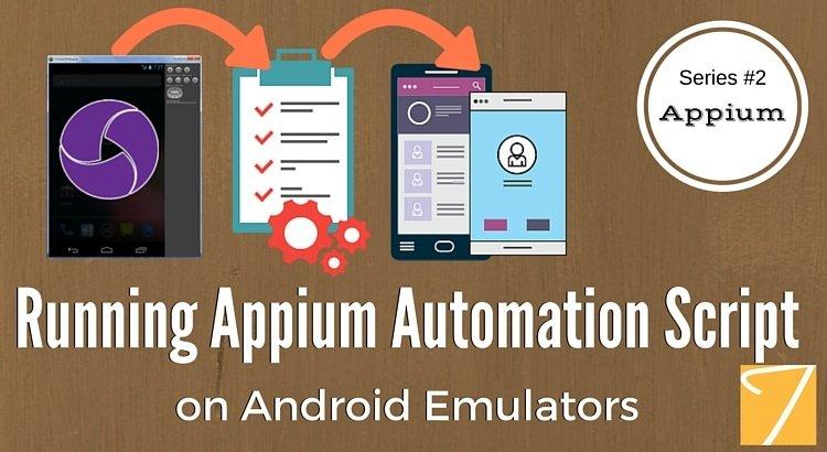 Appium Blog Series – Part 2 – Running Appium Automation Script on Android Emulators