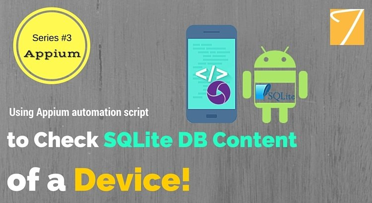 Appium Blog Series – Part 3 – Using Appium automation script to Check SQLite DB Content of a Device!