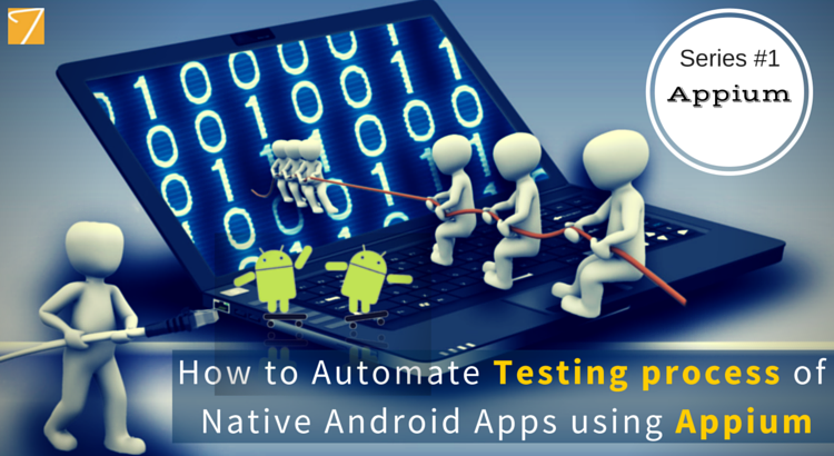 Appium Blog Series – Part 1 – How to Automate Testing for Android Native Apps Using Appium