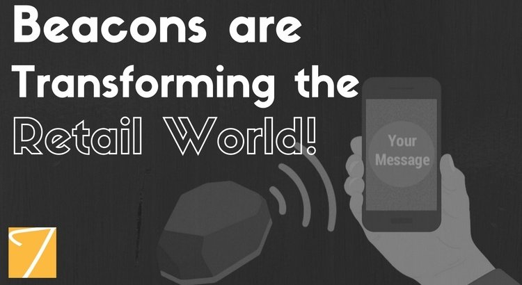 Beacons are Transforming the Retail World!
