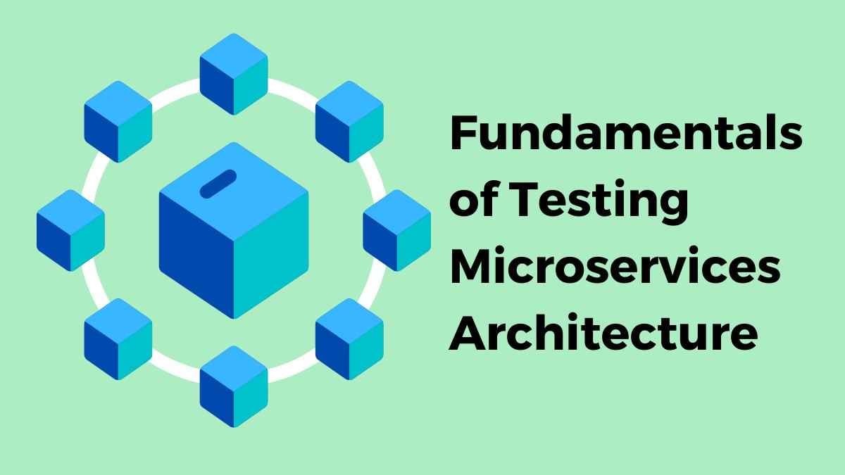 microservices architecture testing fundamentals