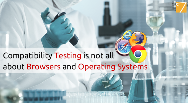 Compatibility Testing is Not All about Browsers and Operating Systems