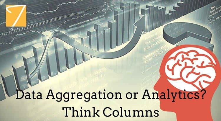 Data Aggregation or Analytics? Think Columns