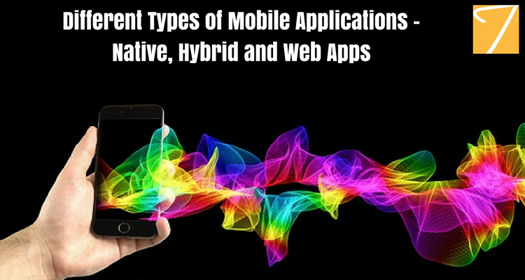 Different Types of Mobile Applications – Native, Hybrid and Web Apps