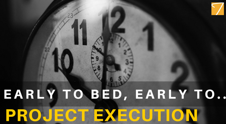Why 'early to bed & early to rise' is important for project execution!