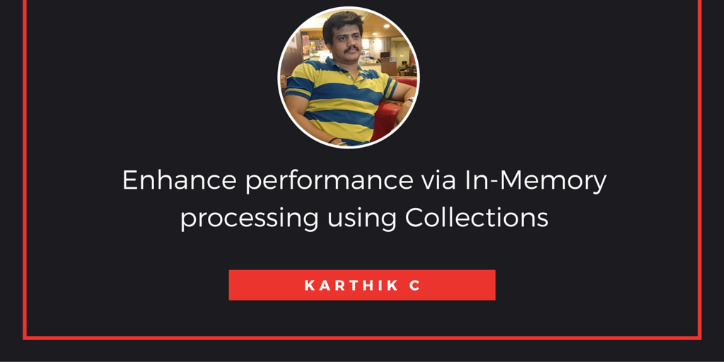 Enhance performance via In-Memory processing using Collections !