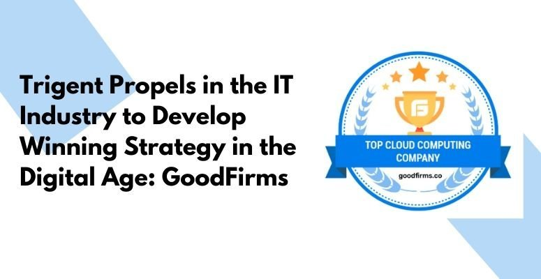 Trigent  excels in delivering Digital Transformation Services: GoodFirms