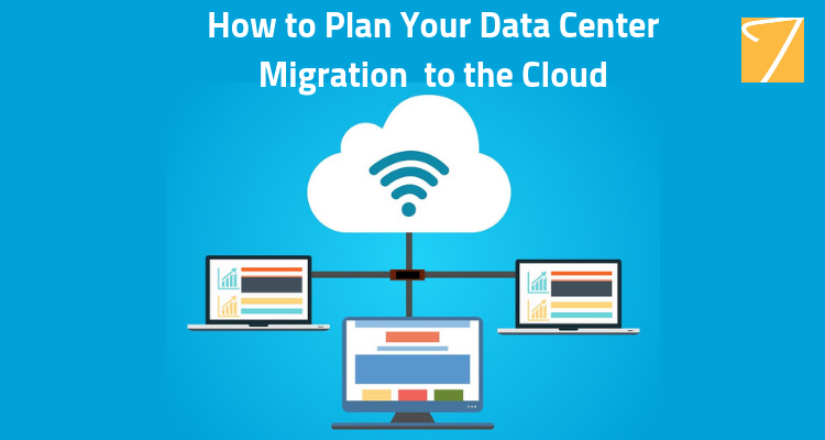 How to Plan Your Data Center Migration to the Cloud