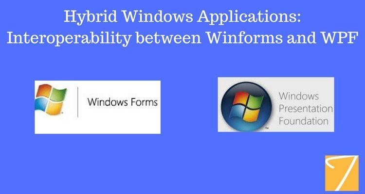 Hybrid Windows Applications: Interoperability between Winforms and WPF