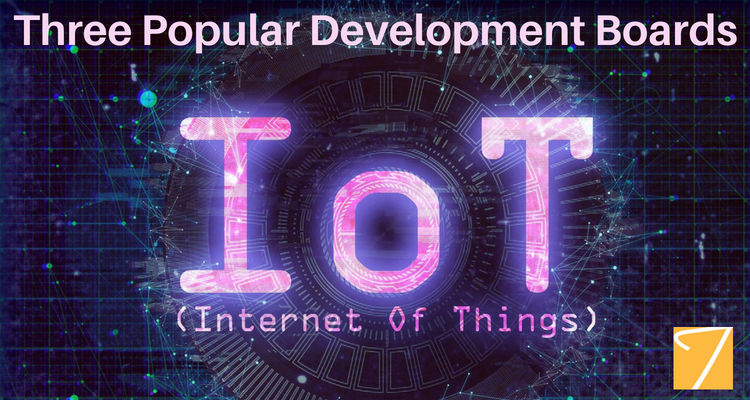Internet of Things – Three Popular Development Boards