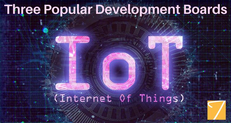 Internet of Things – Three Popular Development Boards