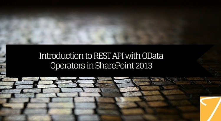Introduction to REST API with OData Operators in SharePoint 2013