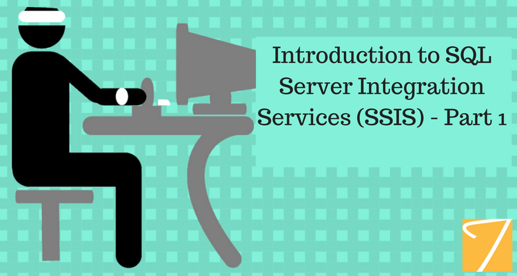 Introduction to SQL Server Integration Services (SSIS) – Part 1