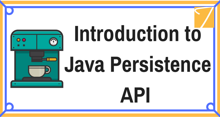 Introduction to Java Persistence API (JPA)