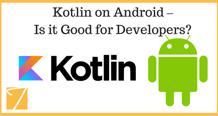 Kotlin on Android – Is it Good for Developers?
