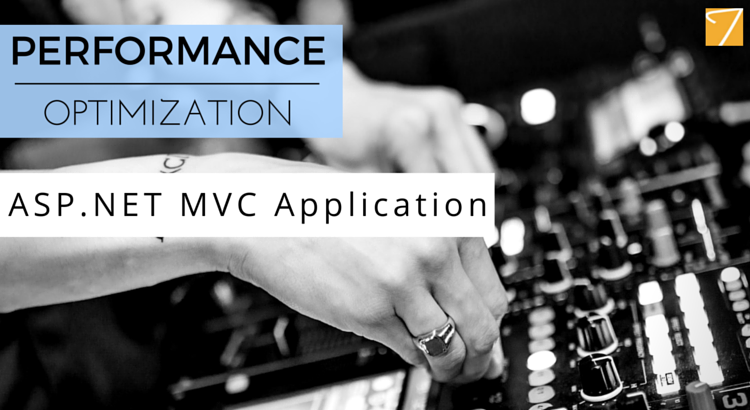 So, you want to optimize performance of Asp.net MVC applications