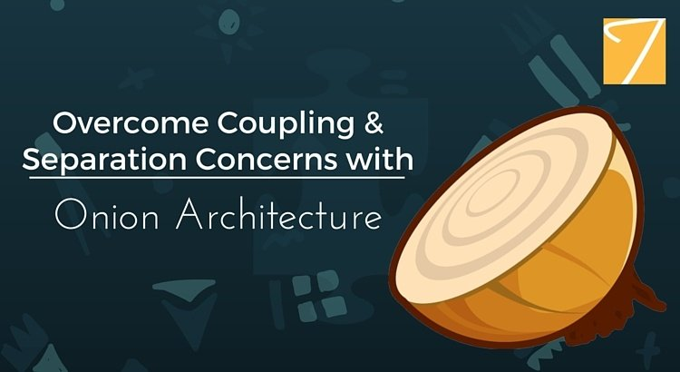 Overcome Coupling & Separation Concerns with Onion Architecture
