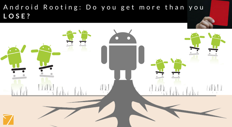 Rooting process in Android phones: Do you get more than you lose?