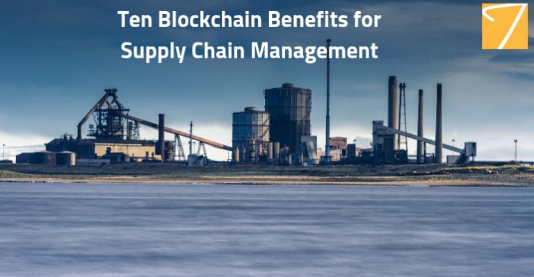 Ten Blockchain Benefits for Supply Chain Management