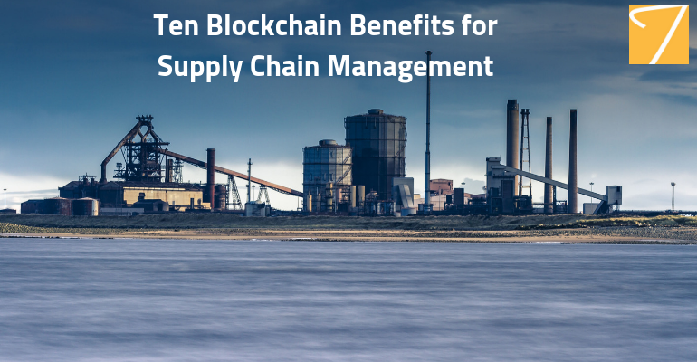 Ten Blockchain Benefits for Supply Chain Management