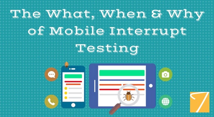 The What, When & Why of Mobile Interrupt Testing