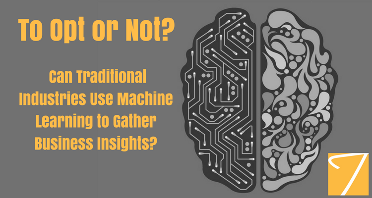 To Opt or Not? Can Traditional Industries Use Machine Learning to Garner Business Insights?
