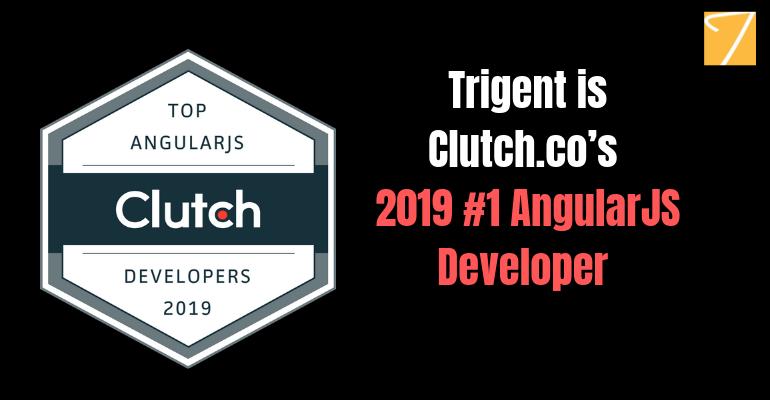 Trigent is Clutch.co's 2019 #1 AngularJS Developer