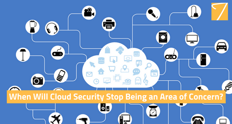 When Will Cloud Security Stop Being an Area of Concern?