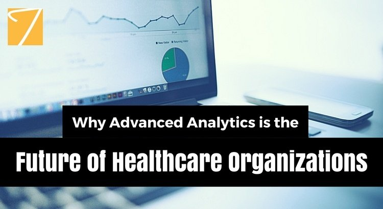 Why Advanced Analytics is the Future of Healthcare Organizations