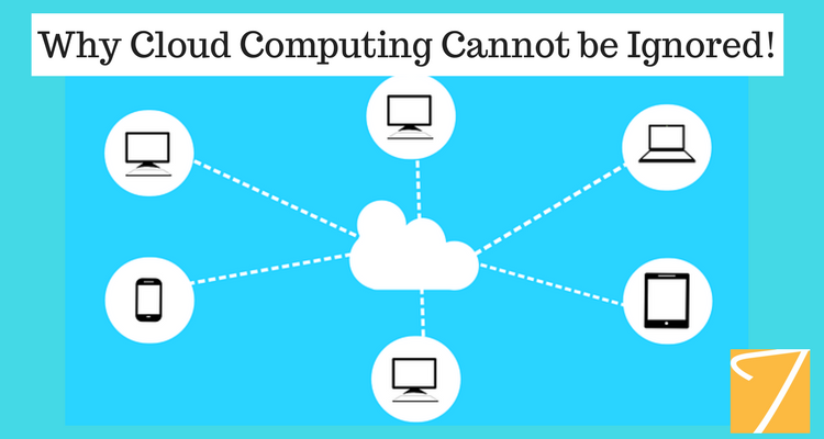 Why Cloud Computing Cannot Be Ignored!