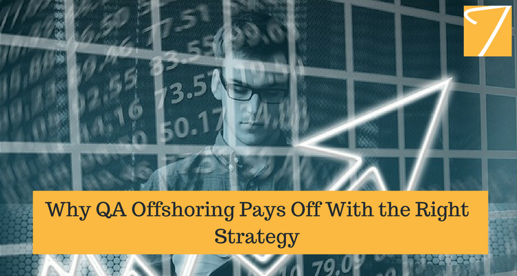 Why QA Offshoring Pays Off with the Right Strategy