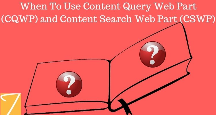 When To Use Content Query Web Part (CQWP) and Content Search Web Part (CSWP)